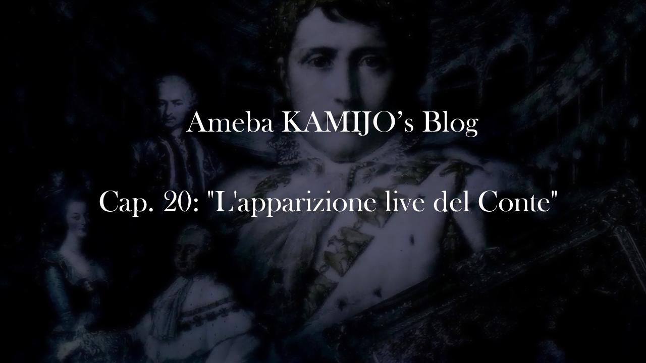 """[AMEBLO] Cap. 20 """"L'apparizione live del Conte"""""""